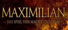 Maximilian: Das Spiel von Macht und Liebe